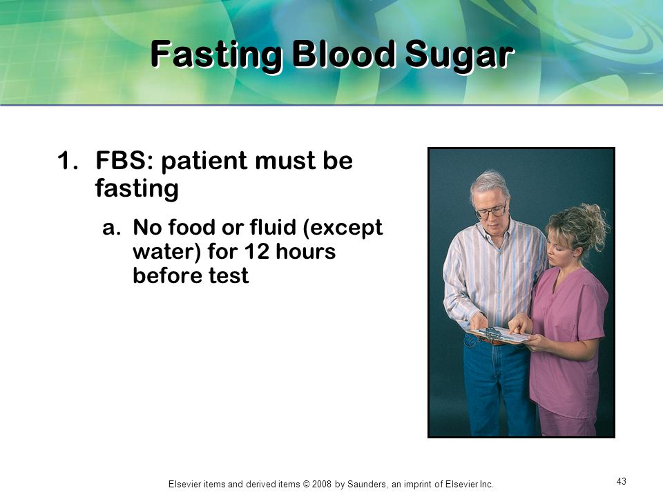 Fasting Blood Sugar FBS: patient must be fasting