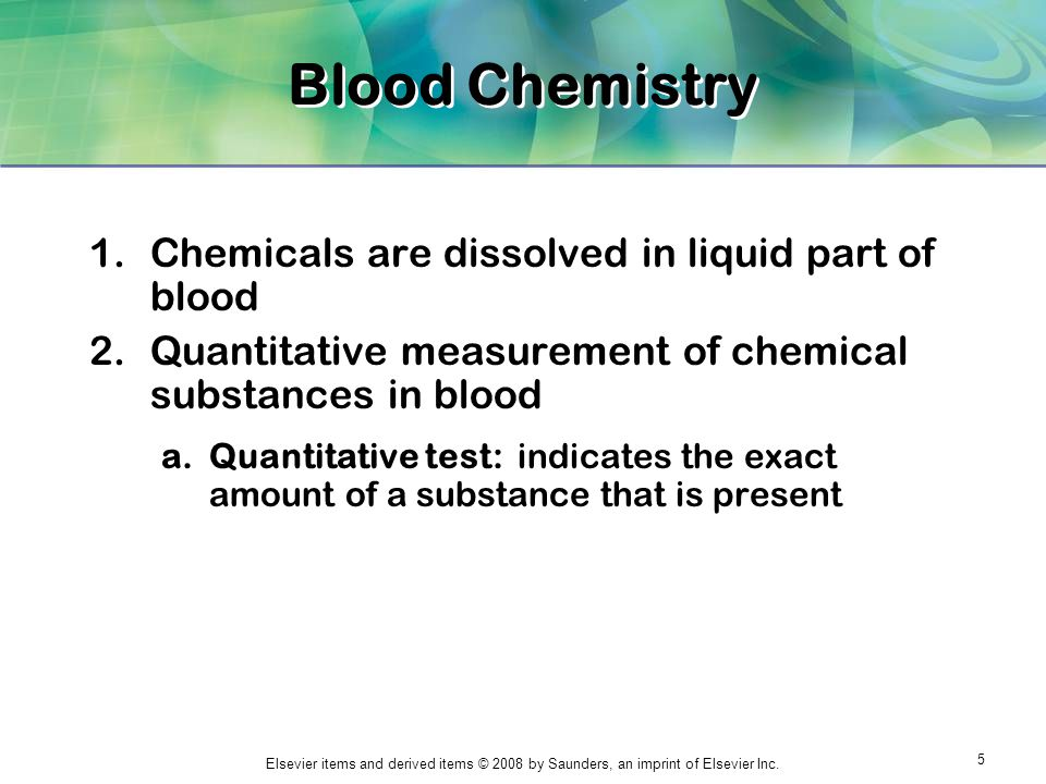 Blood Chemistry Chemicals are dissolved in liquid part of blood