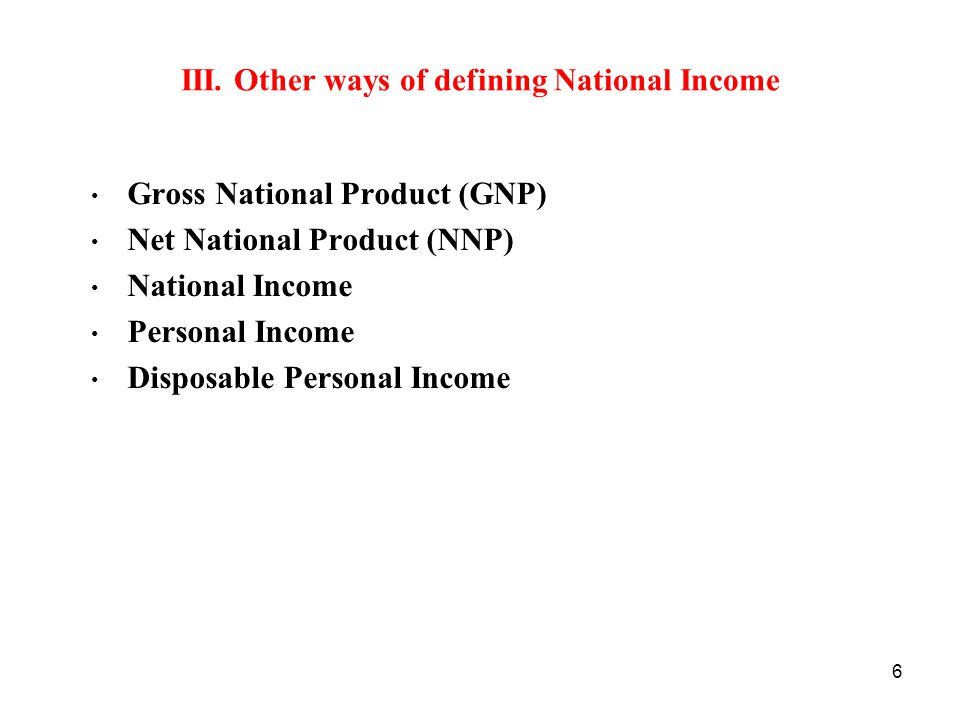 III. Other ways of defining National Income