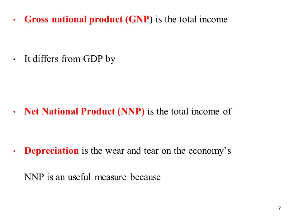 Gross national product (GNP) is the total income