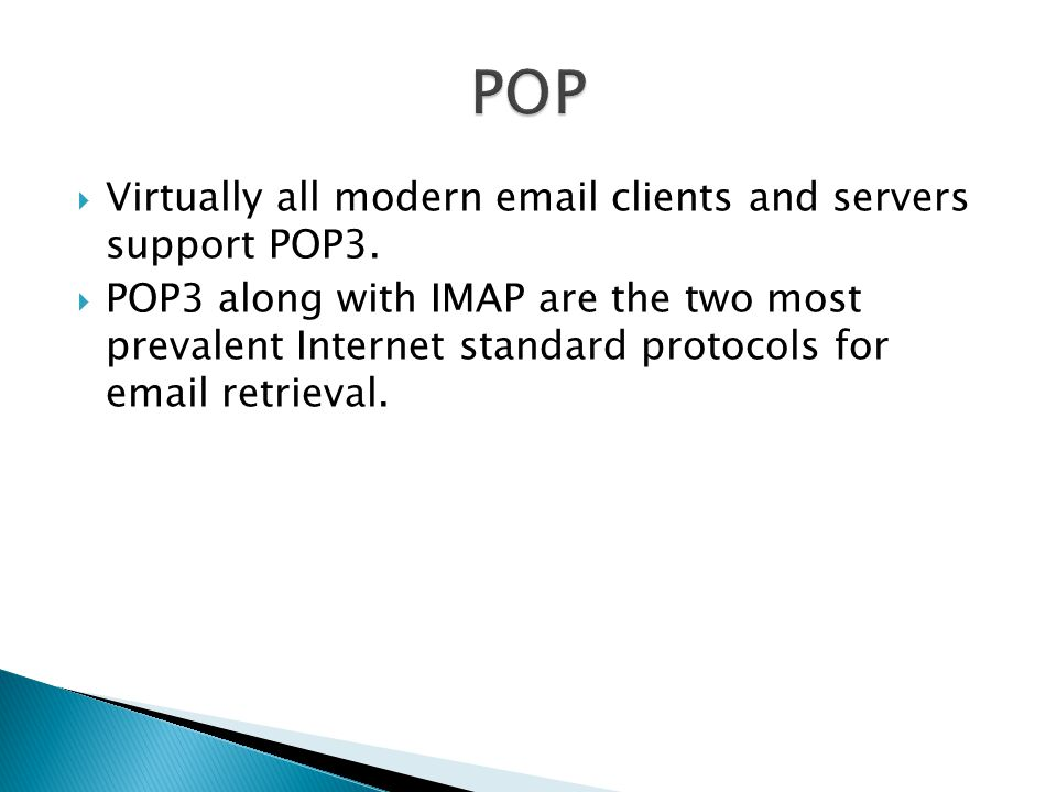 POP Virtually all modern  clients and servers support POP3.