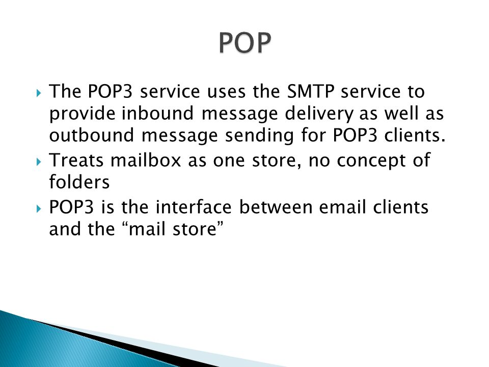 POP The POP3 service uses the SMTP service to provide inbound message delivery as well as outbound message sending for POP3 clients.