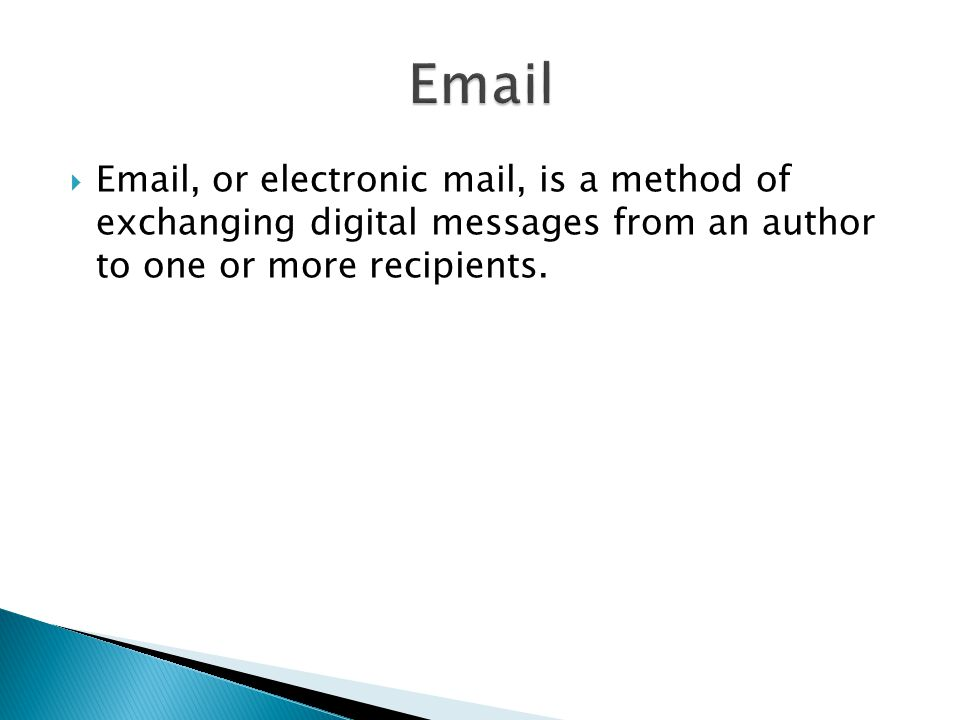 , or electronic mail, is a method of exchanging digital messages from an author to one or more recipients.