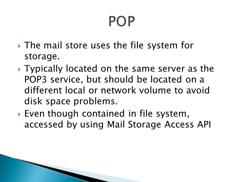 POP The mail store uses the file system for storage.