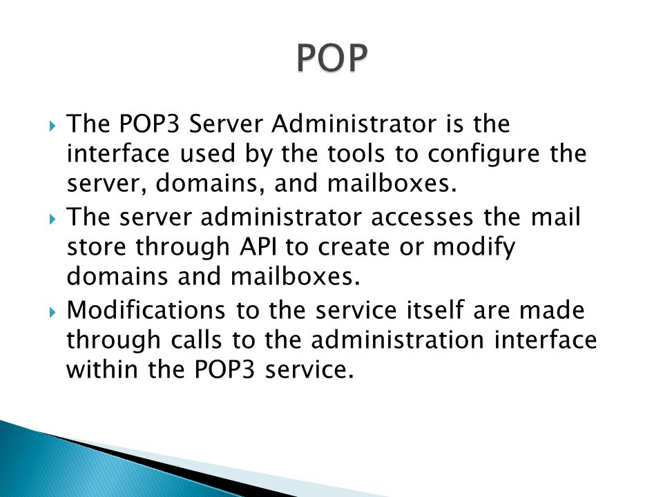 POP The POP3 Server Administrator is the interface used by the tools to configure the server, domains, and mailboxes.