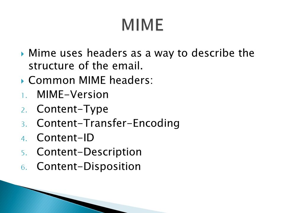 MIME Mime uses headers as a way to describe the structure of the  . Common MIME headers: MIME-Version.