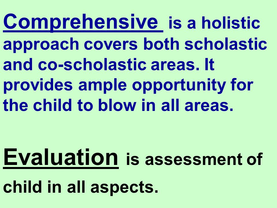 Evaluation is assessment of child in all aspects.