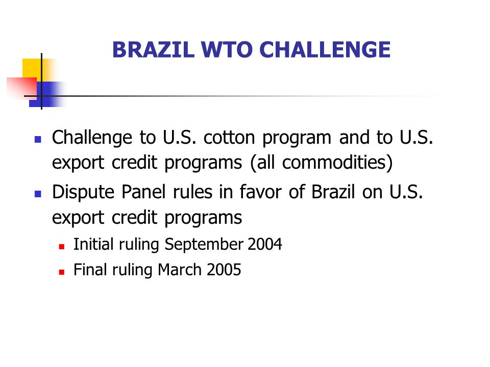 BRAZIL WTO CHALLENGE Challenge to U.S. cotton program and to U.S. export credit programs (all commodities)