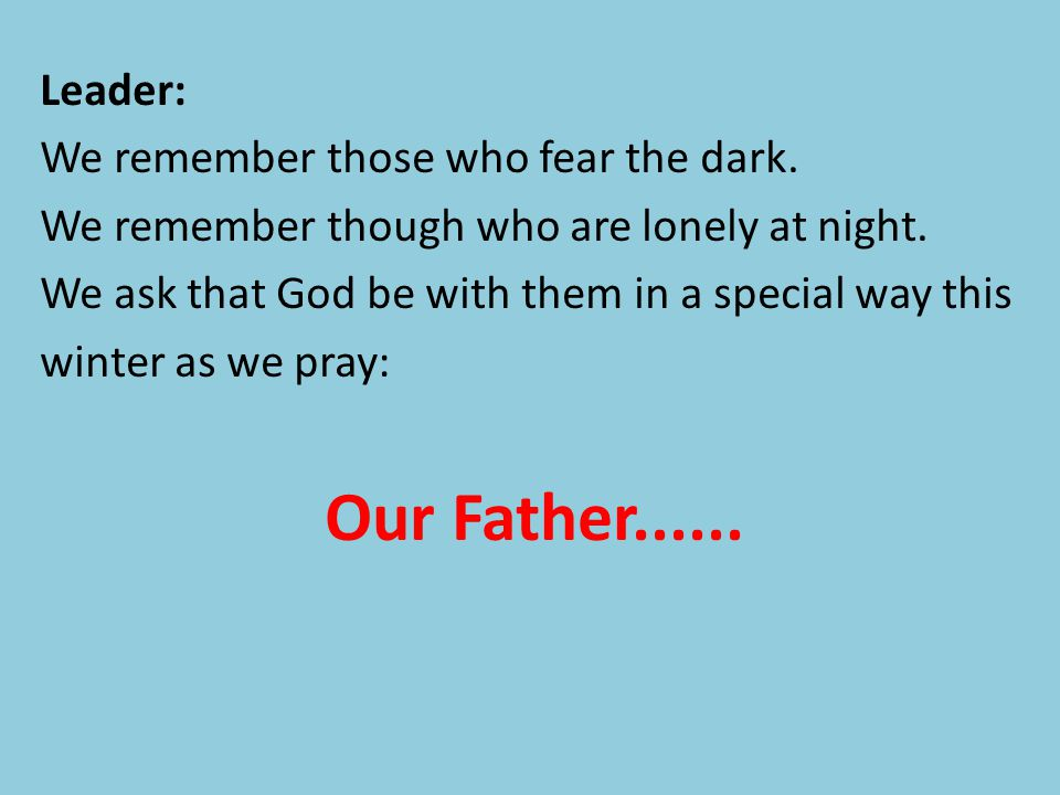Our Father Leader: We remember those who fear the dark.