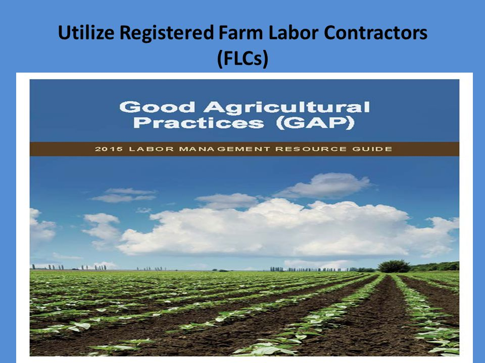 Utilize Registered Farm Labor Contractors (FLCs)