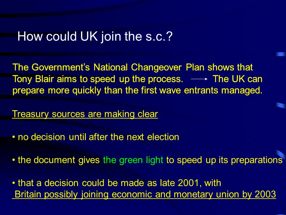 How could UK join the s.c. The Government's National Changeover Plan shows that. Tony Blair aims to speed up the process. The UK can.