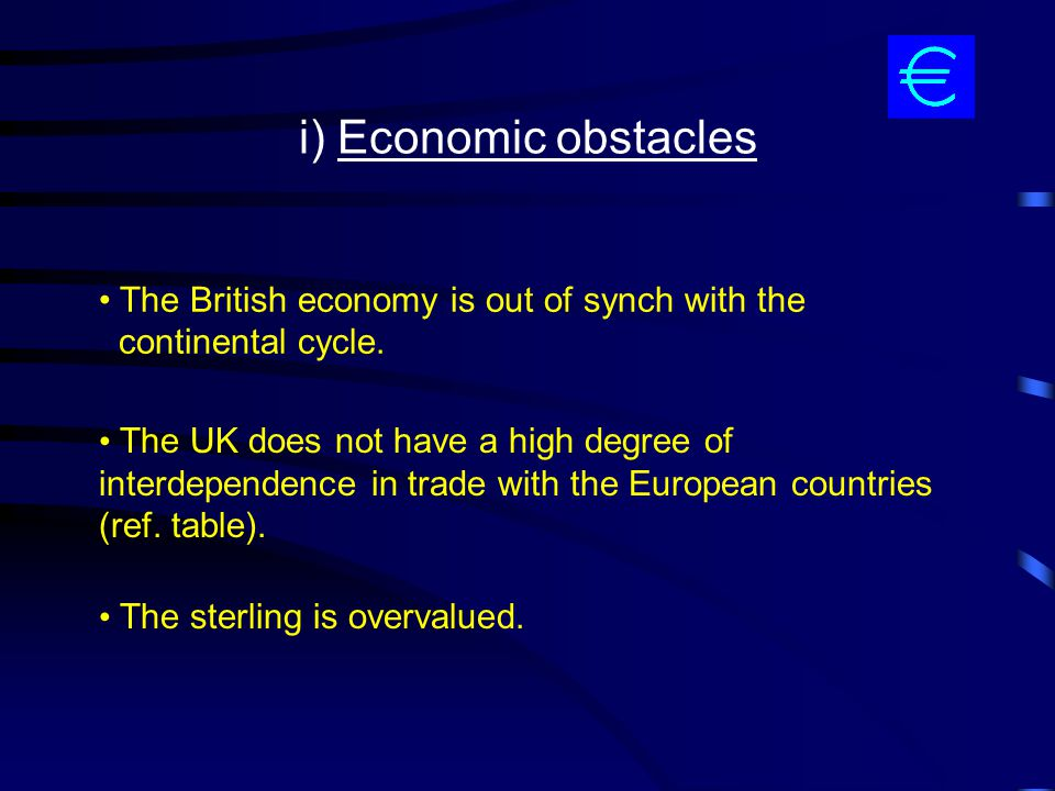 i) Economic obstacles The British economy is out of synch with the