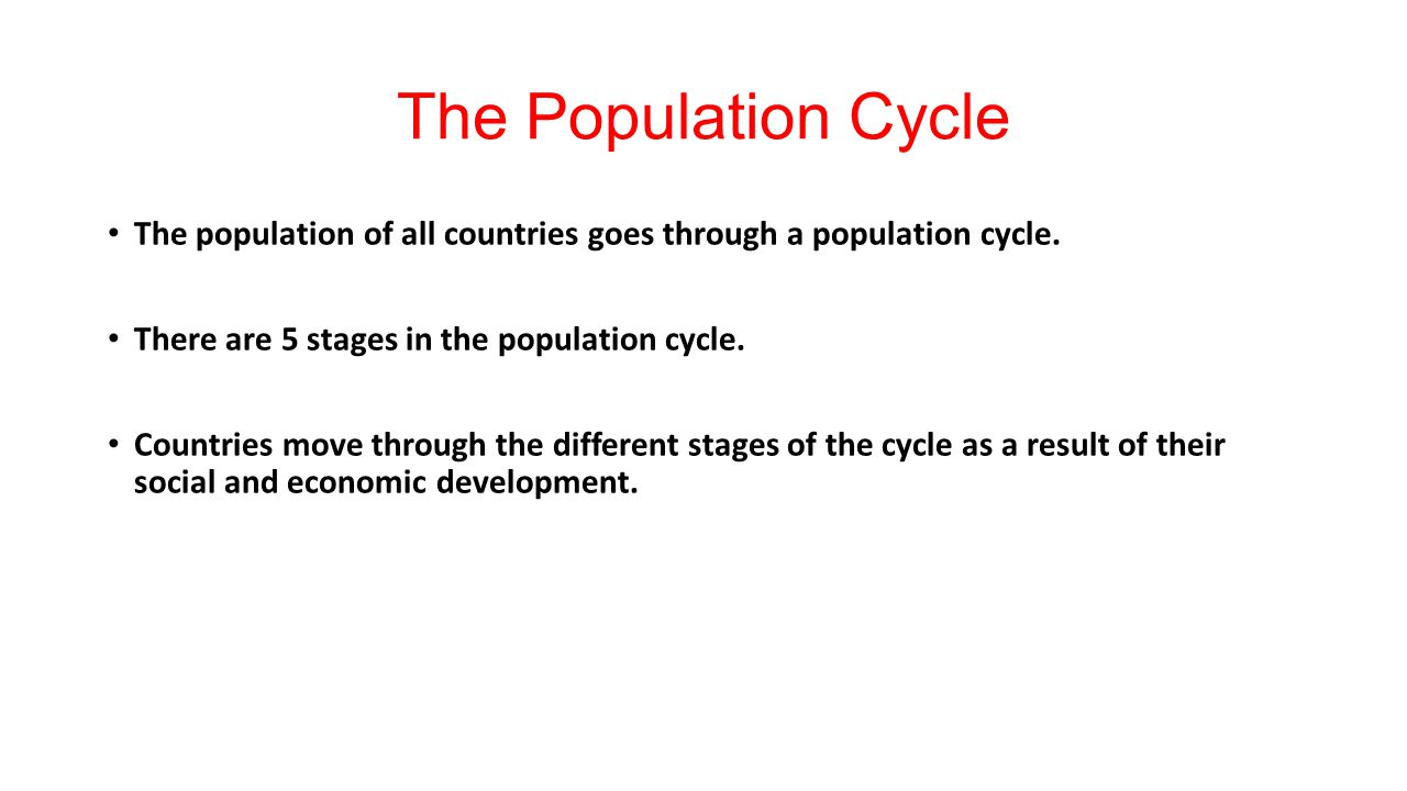 The Population Cycle The population of all countries goes through a population cycle. There are 5 stages in the population cycle.