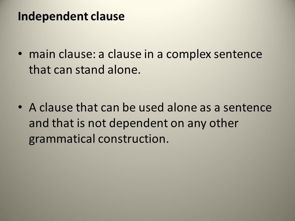 Independent clause main clause: a clause in a complex sentence that can stand alone.