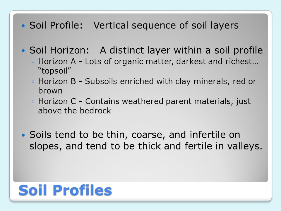 Soil Profiles Soil Profile: Vertical sequence of soil layers