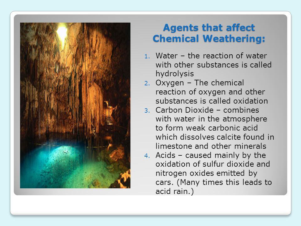 Agents that affect Chemical Weathering: