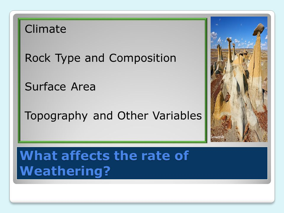 What affects the rate of Weathering