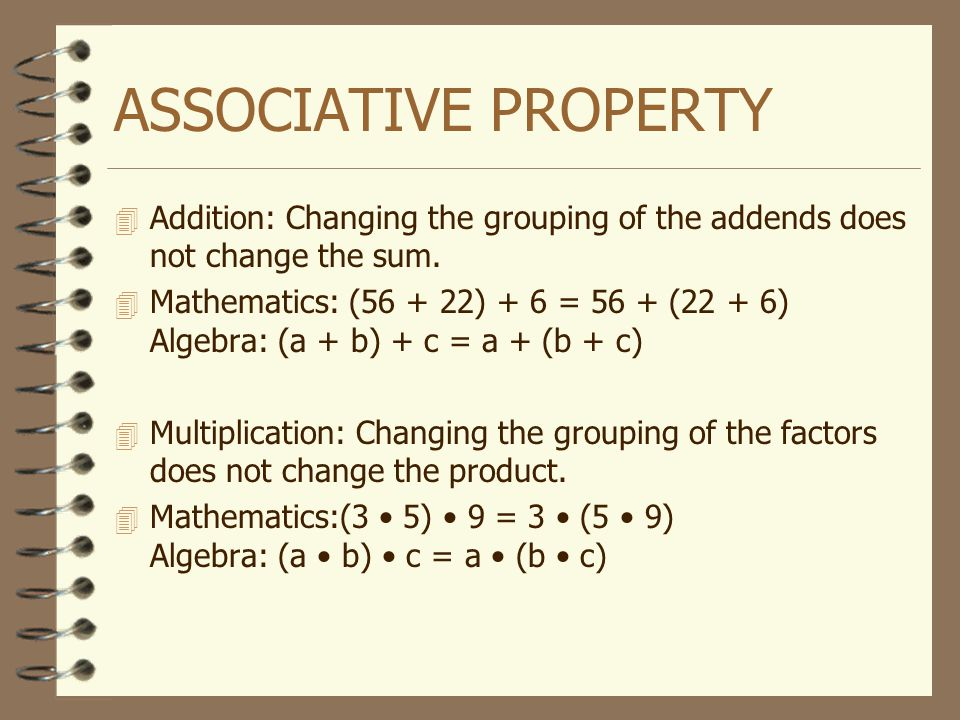 ASSOCIATIVE PROPERTY Addition: Changing the grouping of the addends does not change the sum.