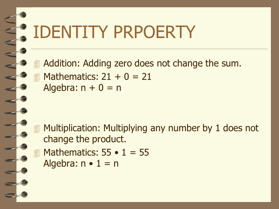 IDENTITY PRPOERTY Addition: Adding zero does not change the sum.
