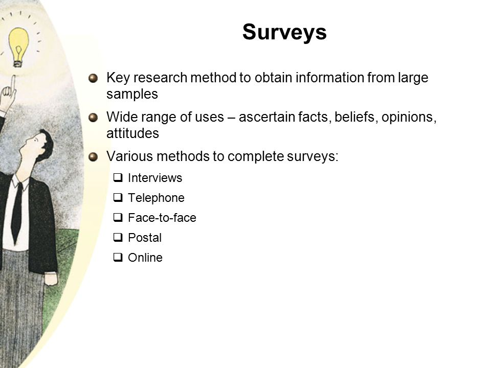Surveys Key research method to obtain information from large samples