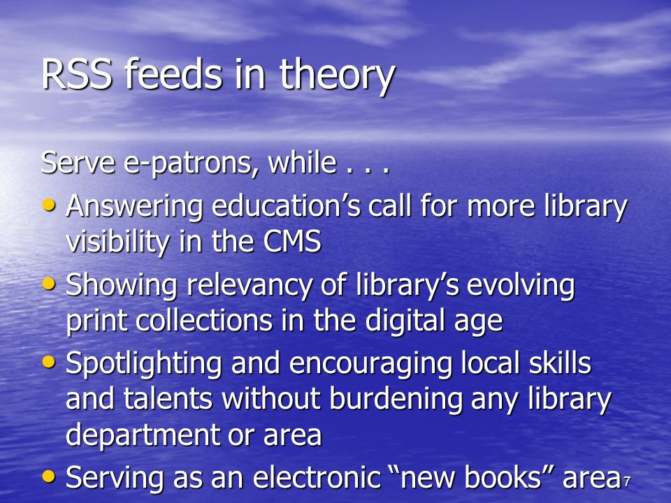 RSS feeds in theory Serve e-patrons, while . . .