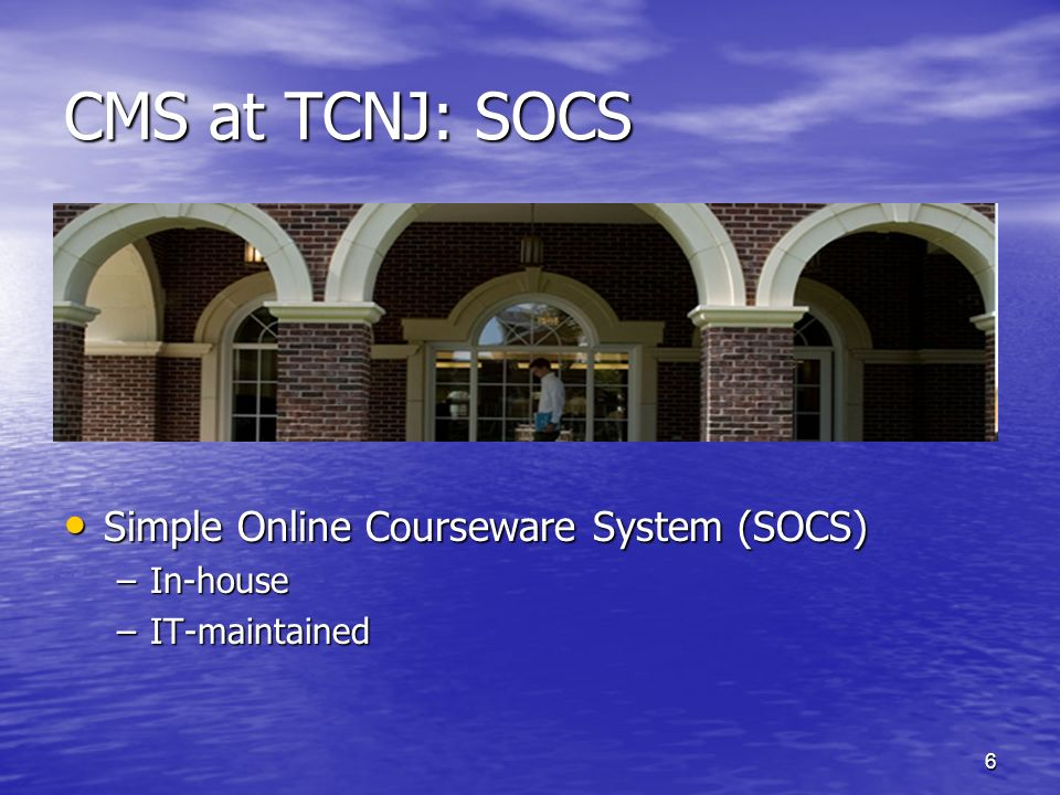 CMS at TCNJ: SOCS Simple Online Courseware System (SOCS) In-house