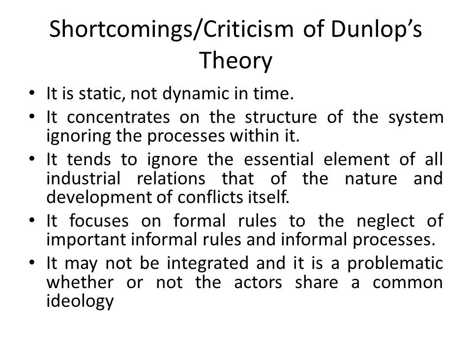 criticisms on dunlops theory Industrial relationship is about the relationship between an employee and management this page carries information about industrial relations and its concept through definition and description of industrial relation.