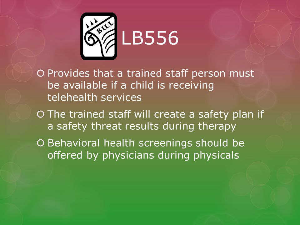 LB556 Provides that a trained staff person must be available if a child is receiving telehealth services.