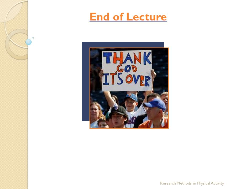 End of Lecture Research Methods in Physical Activity