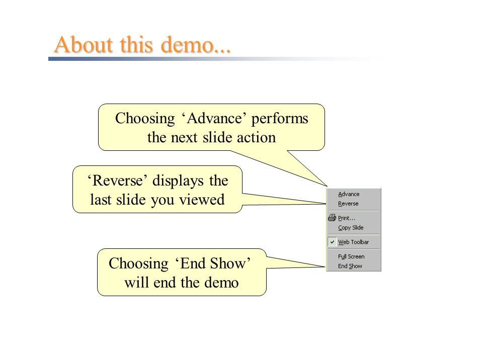 About this demo... Choosing 'Advance' performs the next slide action