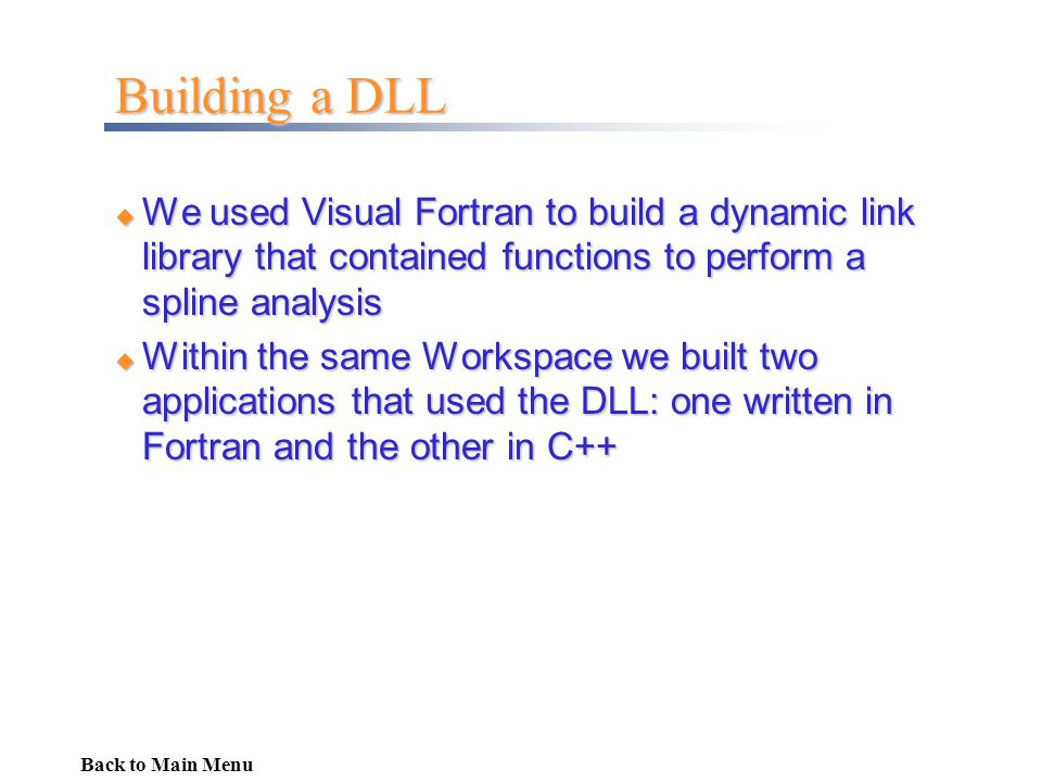 Building a DLL We used Visual Fortran to build a dynamic link library that contained functions to perform a spline analysis.