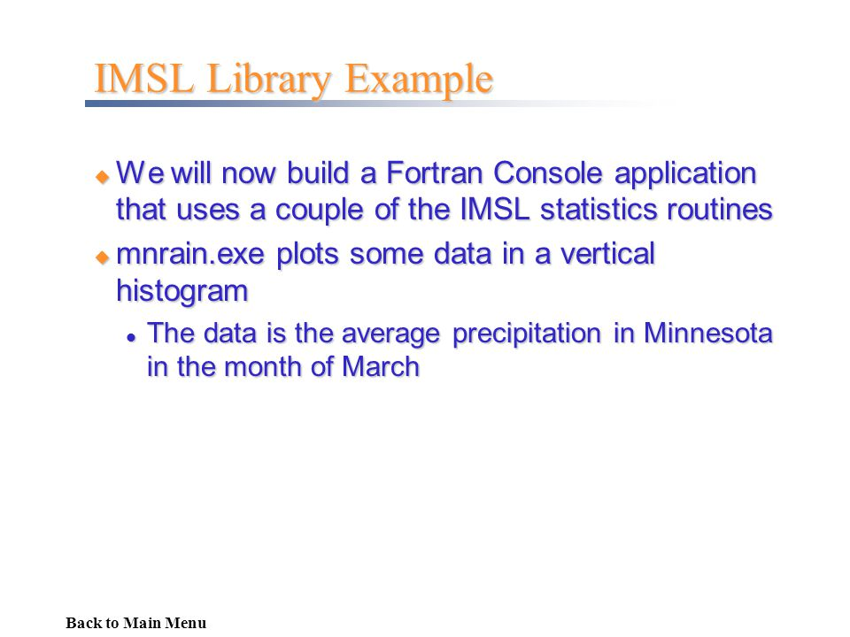 IMSL Library Example We will now build a Fortran Console application that uses a couple of the IMSL statistics routines.