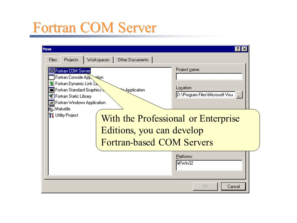 Fortran COM Server With the Professional or Enterprise Editions, you can develop.