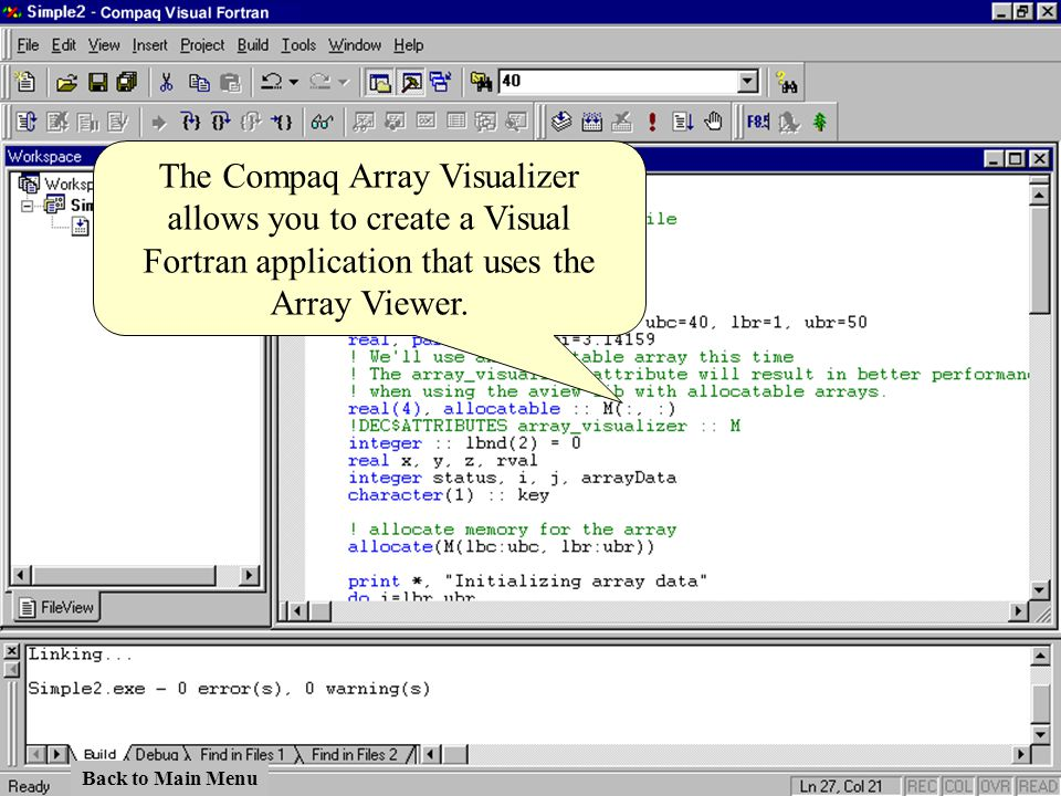 The Compaq Array Visualizer allows you to create a Visual Fortran application that uses the Array Viewer.