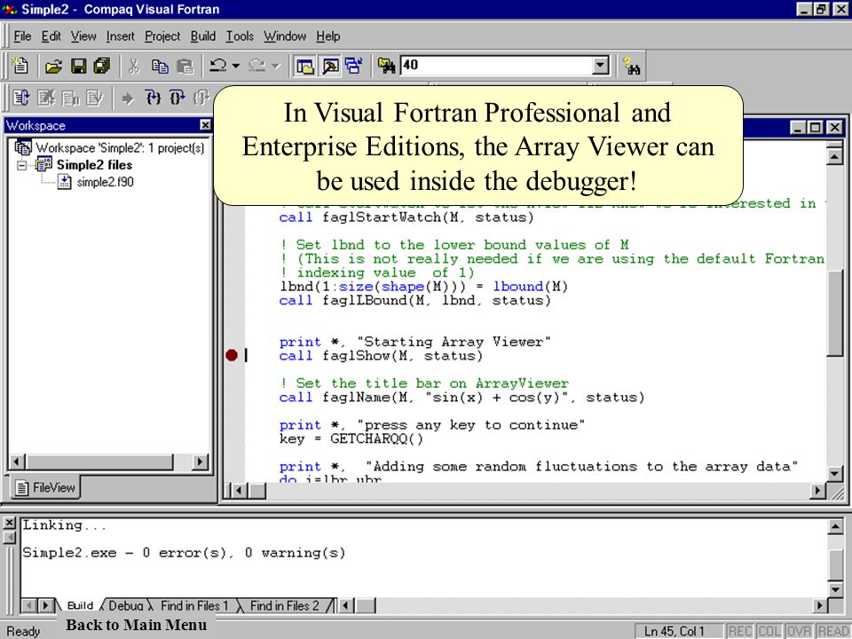 In Visual Fortran Professional and Enterprise Editions, the Array Viewer can be used inside the debugger!