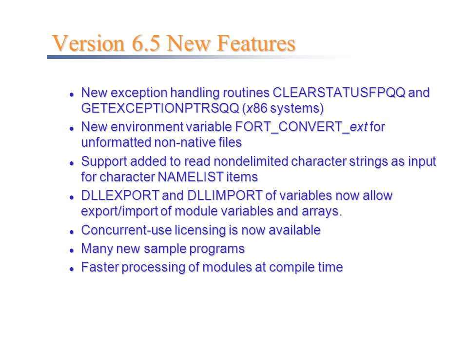 Version 6.5 New Features New exception handling routines CLEARSTATUSFPQQ and GETEXCEPTIONPTRSQQ (x86 systems)