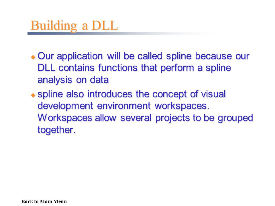 Building a DLL Our application will be called spline because our DLL contains functions that perform a spline analysis on data.