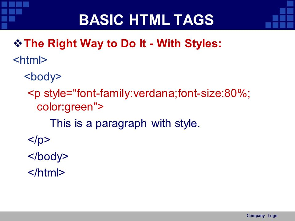 BASIC HTML TAGS The Right Way to Do It - With Styles: <html>