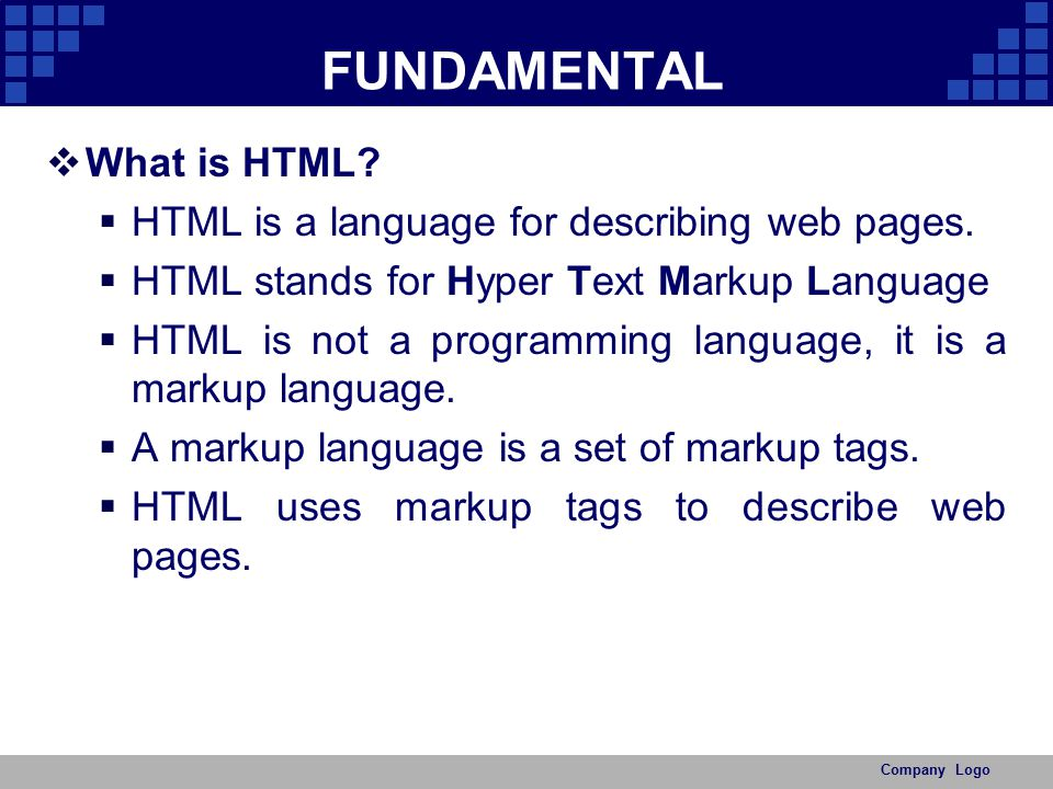 FUNDAMENTAL What is HTML HTML is a language for describing web pages.