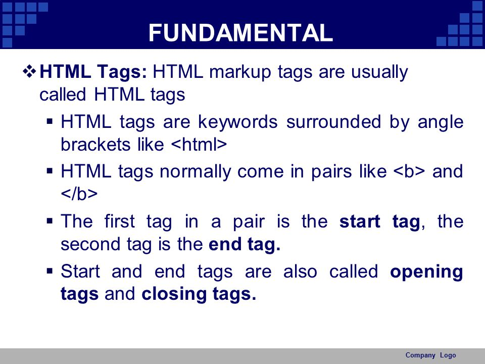 FUNDAMENTAL HTML Tags: HTML markup tags are usually called HTML tags