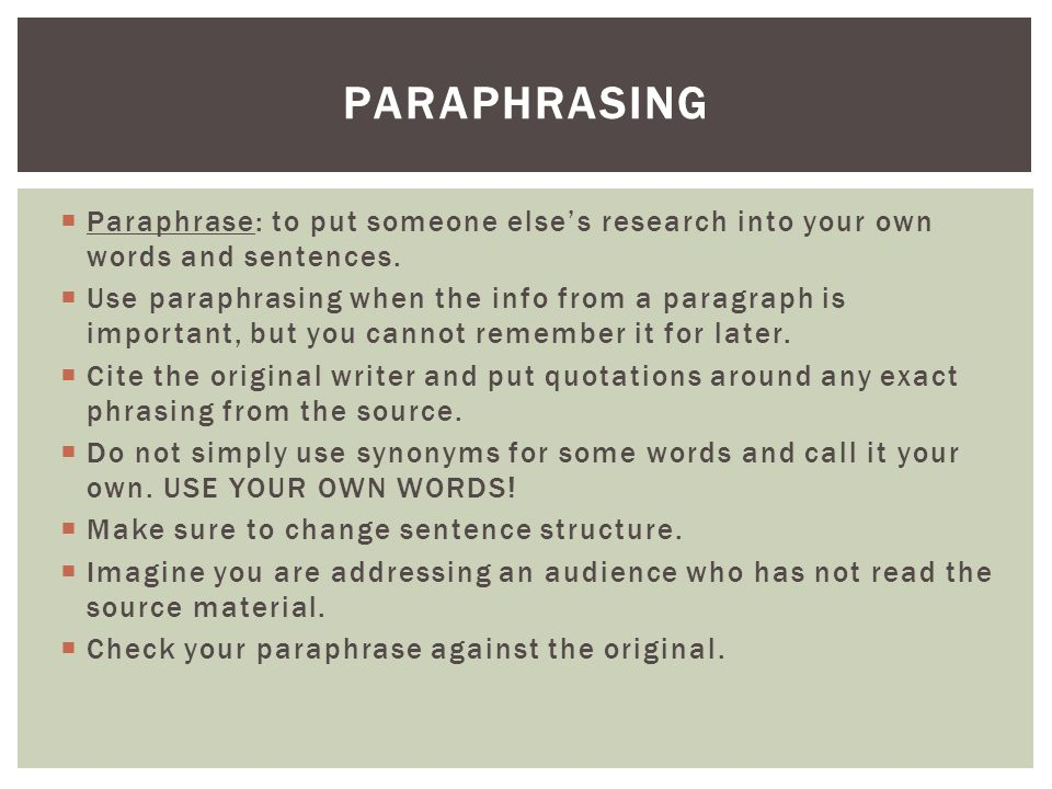 Paraphrasing Paraphrase: to put someone else's research into your own words and sentences.