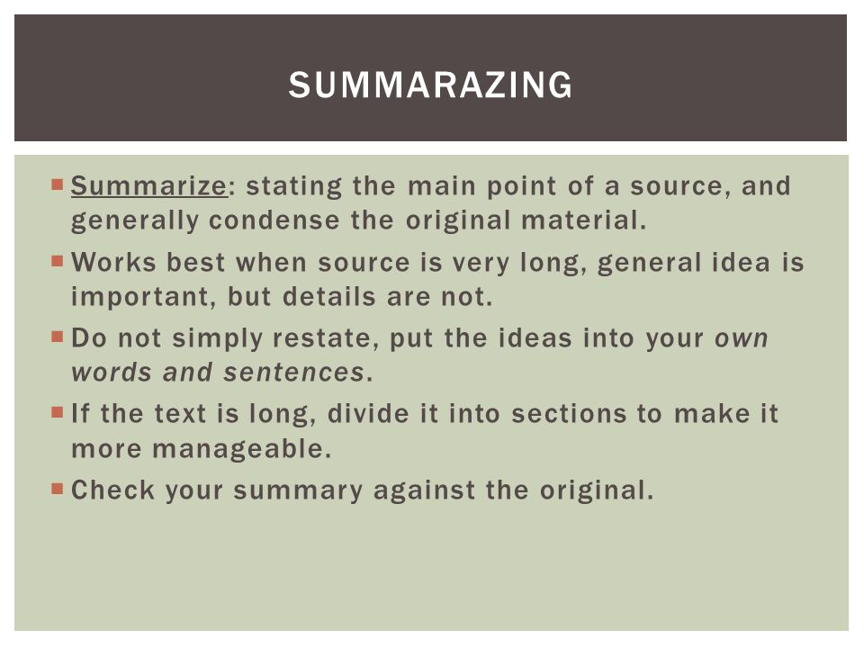 summarazing Summarize: stating the main point of a source, and generally condense the original material.