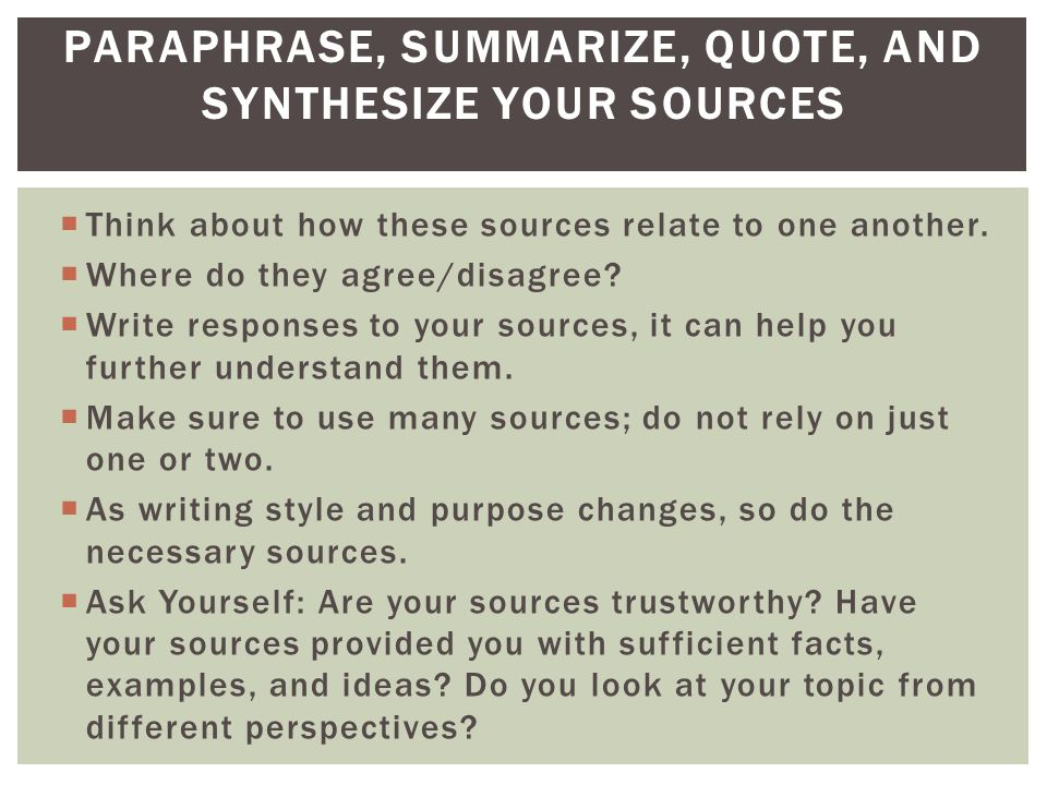 paraphrase, summarize, quote, and synthesize your sources