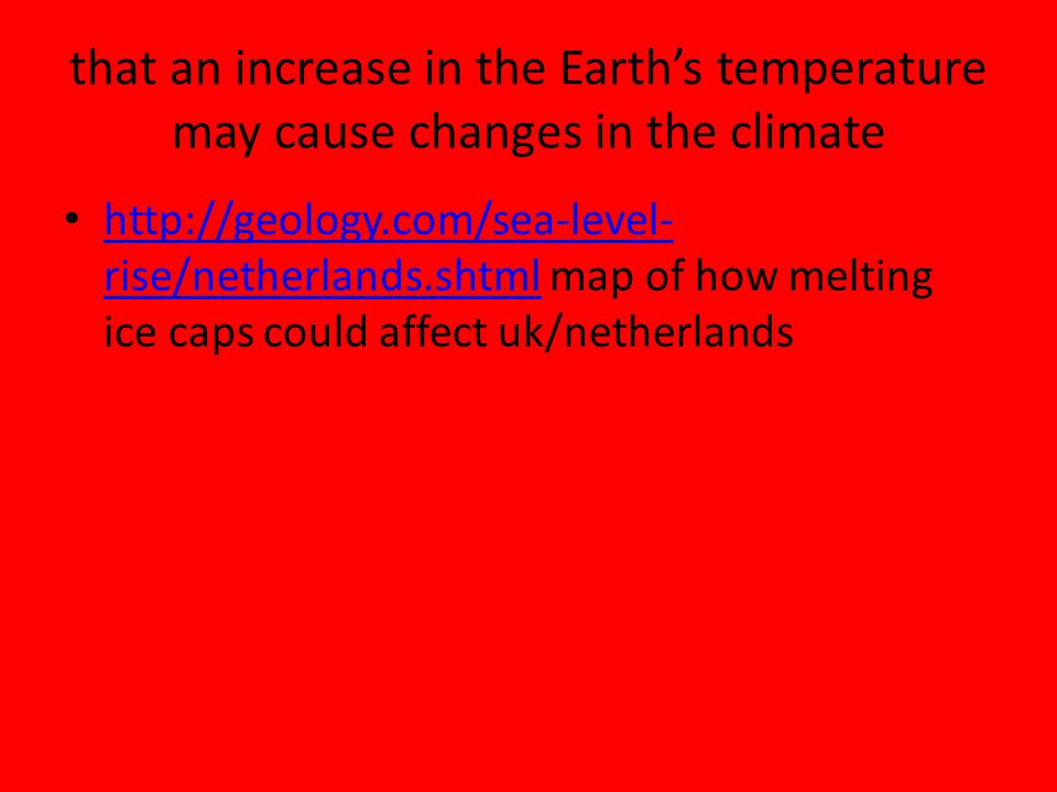 that an increase in the Earth's temperature may cause changes in the climate
