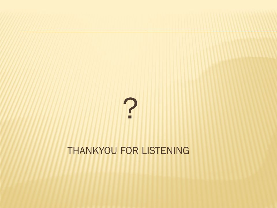 THANKYOU FOR LISTENING