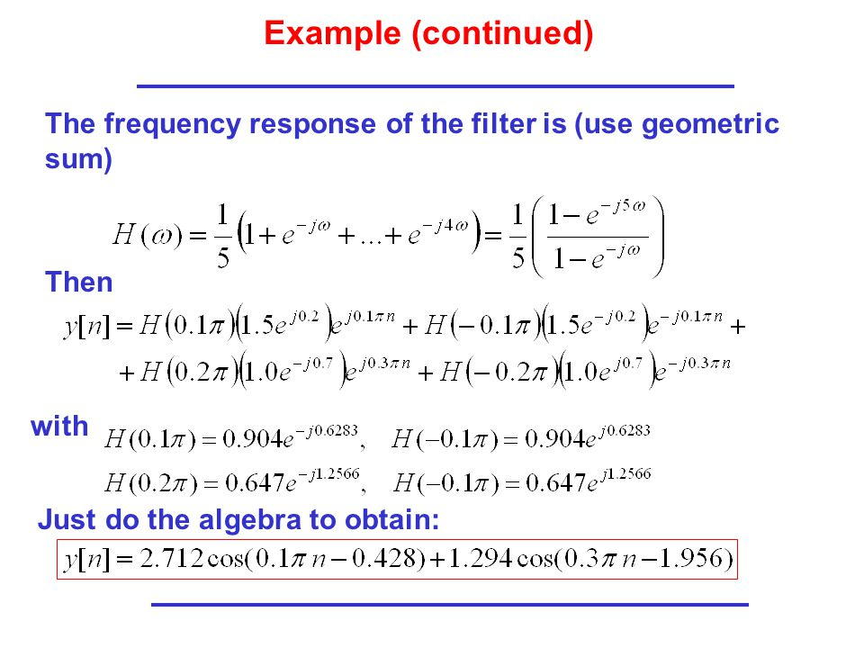 Example (continued) The frequency response of the filter is (use geometric sum) Then.