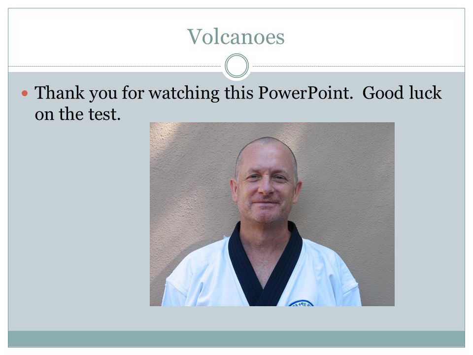 Volcanoes Thank you for watching this PowerPoint. Good luck on the test.