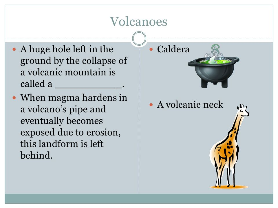 Volcanoes A huge hole left in the ground by the collapse of a volcanic mountain is called a ___________.