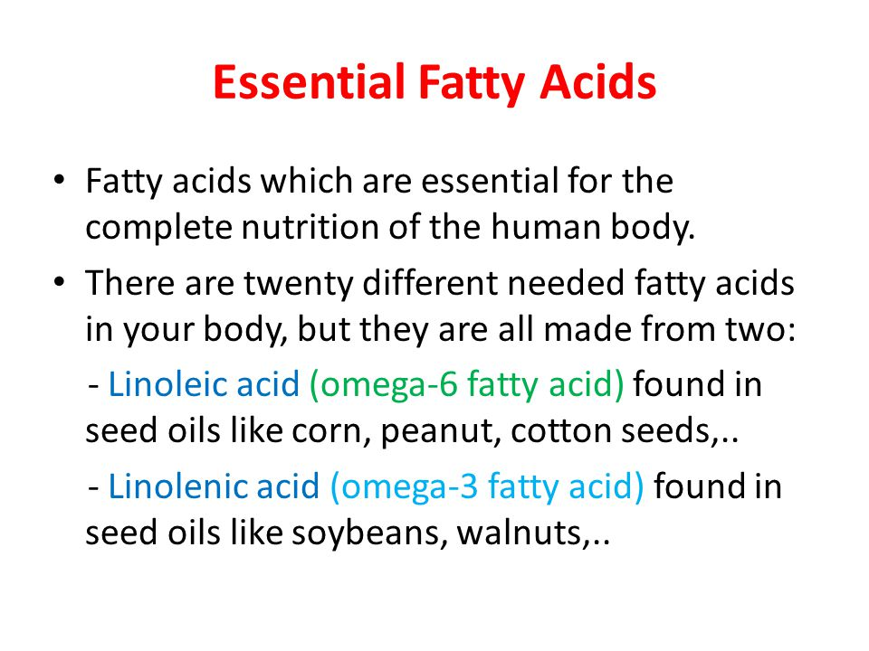 Essential Fatty Acids Fatty acids which are essential for the complete nutrition of the human body.