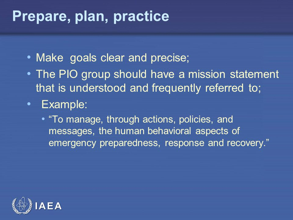 Prepare, plan, practice Make goals clear and precise;